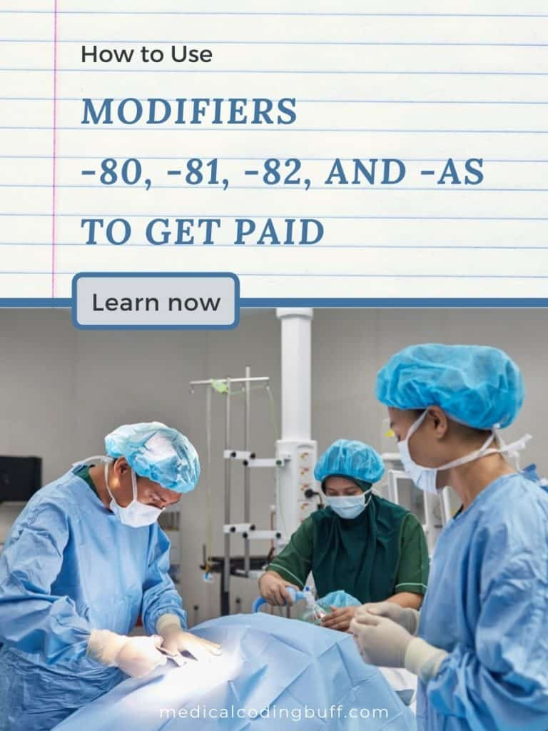 physician assistants helping out primary surgeon so they can get paid and the need to add modifiers 80, 81, 82, and AS to the CPT code to get paid