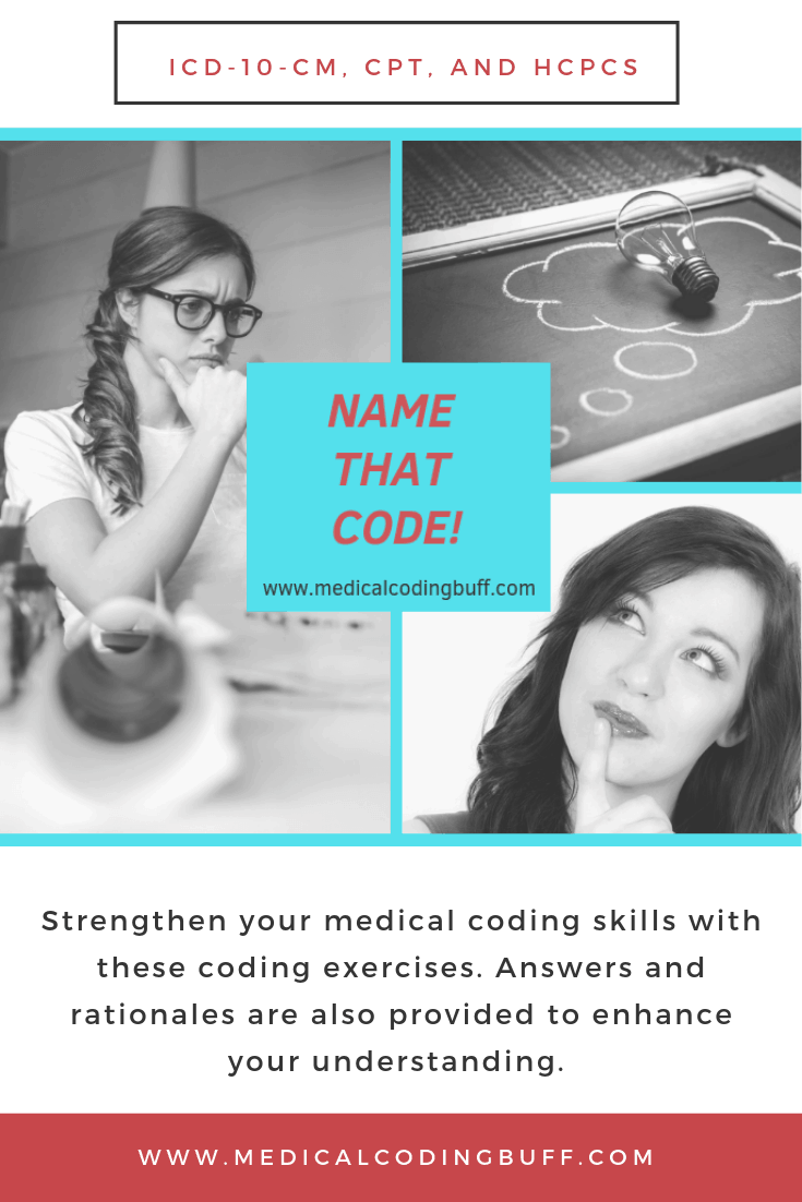 Name that code coding exercises for medical coders to strengthen their medical coding skills
