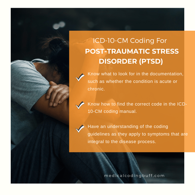 ICD-10-CM coding for post-traumatic stress disorder (PTSD) and 3 things to knowngs to look for to make coding much easier.