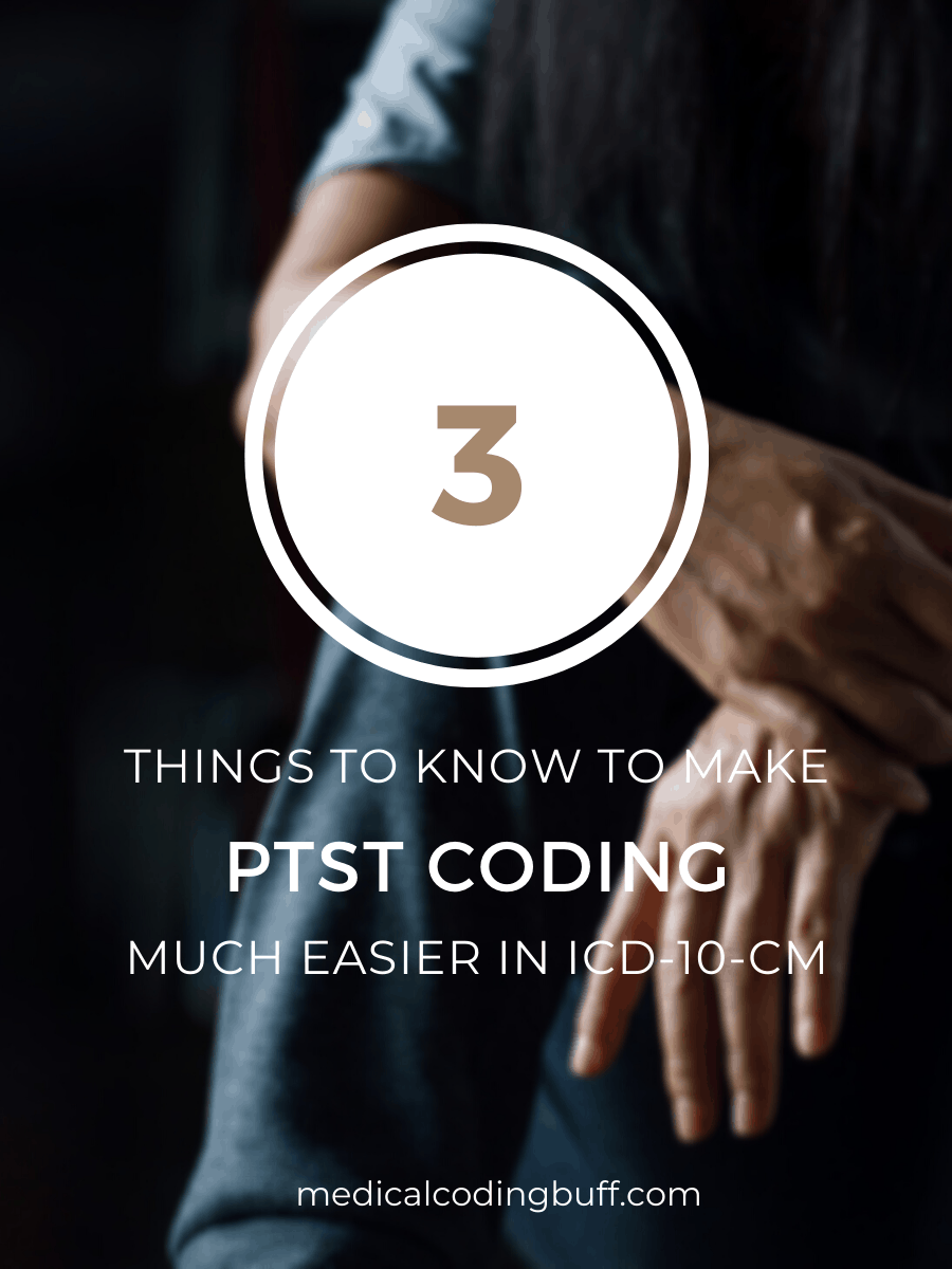 coding for post-traumatic stress disorder (PTSD) and 3 things to know to make coding for it much easier