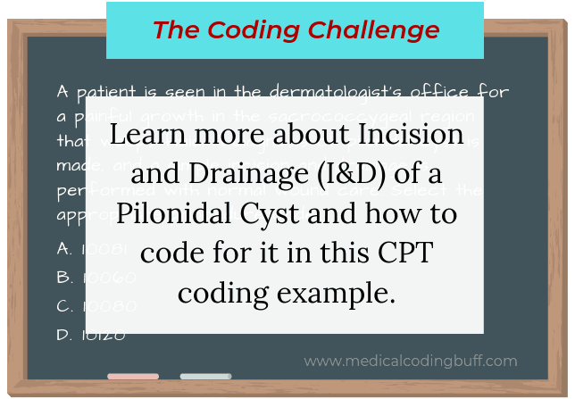 Coding Challenge: I&D of a pilonidal cyst in CPT